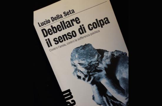 """""""Debellare il Senso di Colpa"""" di Lucio Della Seta"""